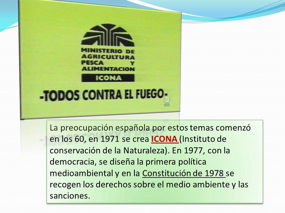 La preocupación española por estos temas comenzó en los 60, en 1971 se crea ICONA (Instituto de conservación de la Naturaleza). En 1977, con la democr