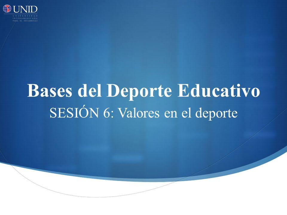 Bases del Deporte Educativo SESIÓN 6: Valores en el deporte