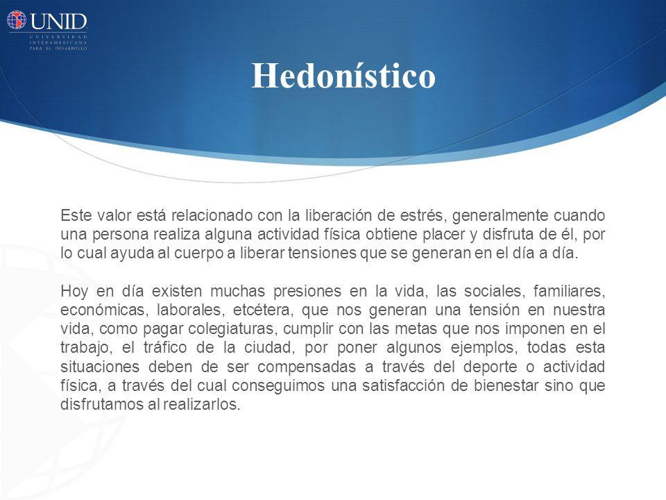 Hedonístico Este valor está relacionado con la liberación de estrés, generalmente cuando una persona realiza alguna actividad física obtiene placer y