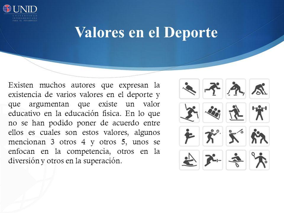 Valores en el Deporte Existen muchos autores que expresan la existencia de varios valores en el deporte y que argumentan que existe un valor educativo