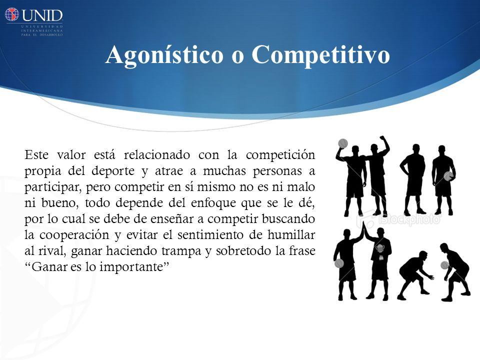 Agonístico o Competitivo Este valor está relacionado con la competición propia del deporte y atrae a muchas personas a participar, pero competir en sí