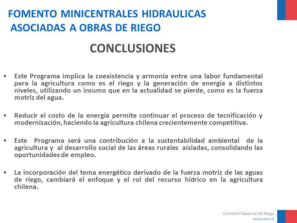 Comisión Nacional de Riego www.cnr.cl FOMENTO MINICENTRALES HIDRAULICAS ASOCIADAS A OBRAS DE RIEGO CONCLUSIONES Este Programa implica la coexistencia