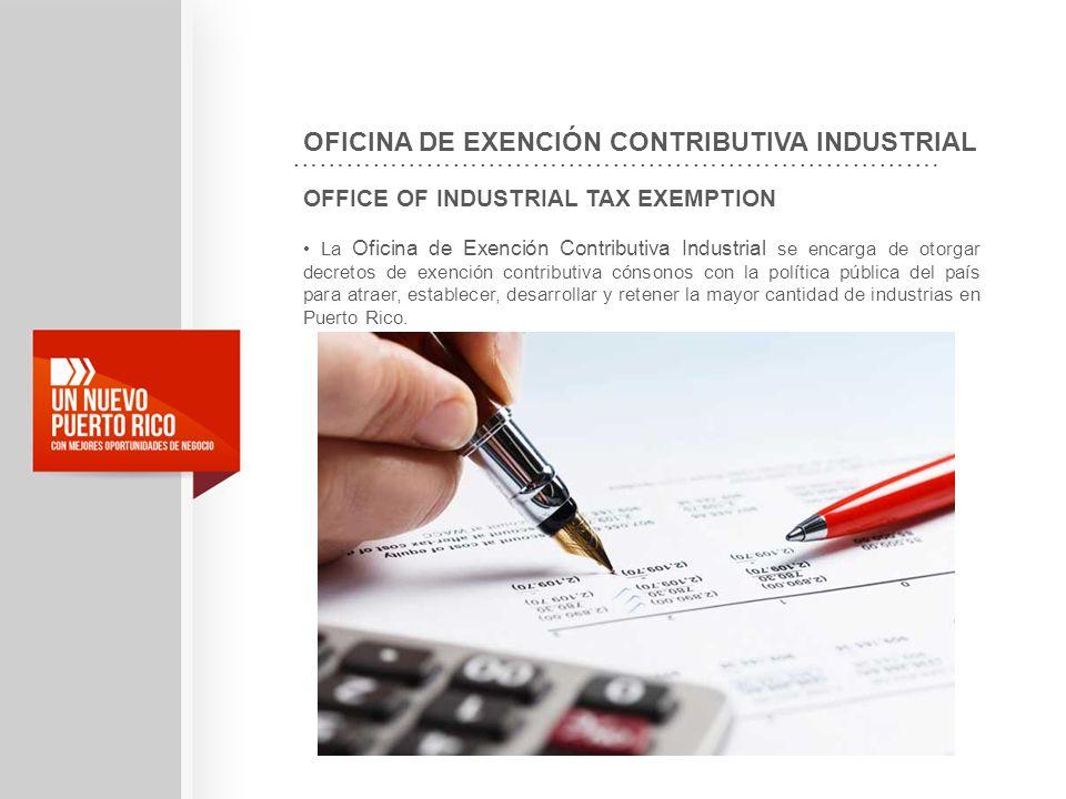 OFFICE OF INDUSTRIAL TAX EXEMPTION La Oficina de Exención Contributiva Industrial se encarga de otorgar decretos de exención contributiva cónsonos con