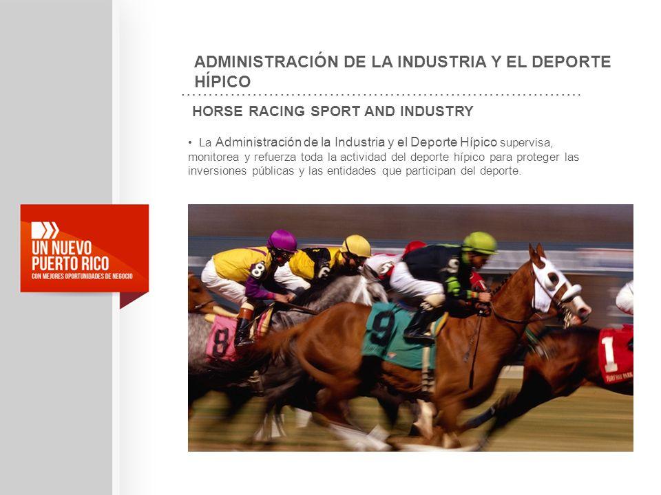HORSE RACING SPORT AND INDUSTRY La Administración de la Industria y el Deporte Hípico supervisa, monitorea y refuerza toda la actividad del deporte hí