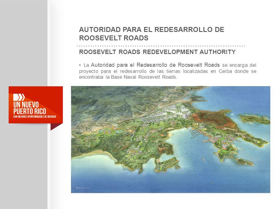 ROOSEVELT ROADS REDEVELOPMENT AUTHORITY La Autoridad para el Redesarrollo de Roosevelt Roads se encarga del proyecto para el redesarrollo de las tierr