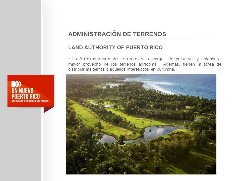 LAND AUTHORITY OF PUERTO RICO La Administración de Terrenos se encarga de preservar y obtener el mayor provecho de los terrenos agrícolas. Además, tie