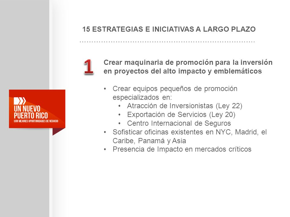 15 ESTRATEGIAS E INICIATIVAS A LARGO PLAZO ………………………………………………………………. Crear maquinaria de promoción para la inversión en proyectos del alto impacto y e