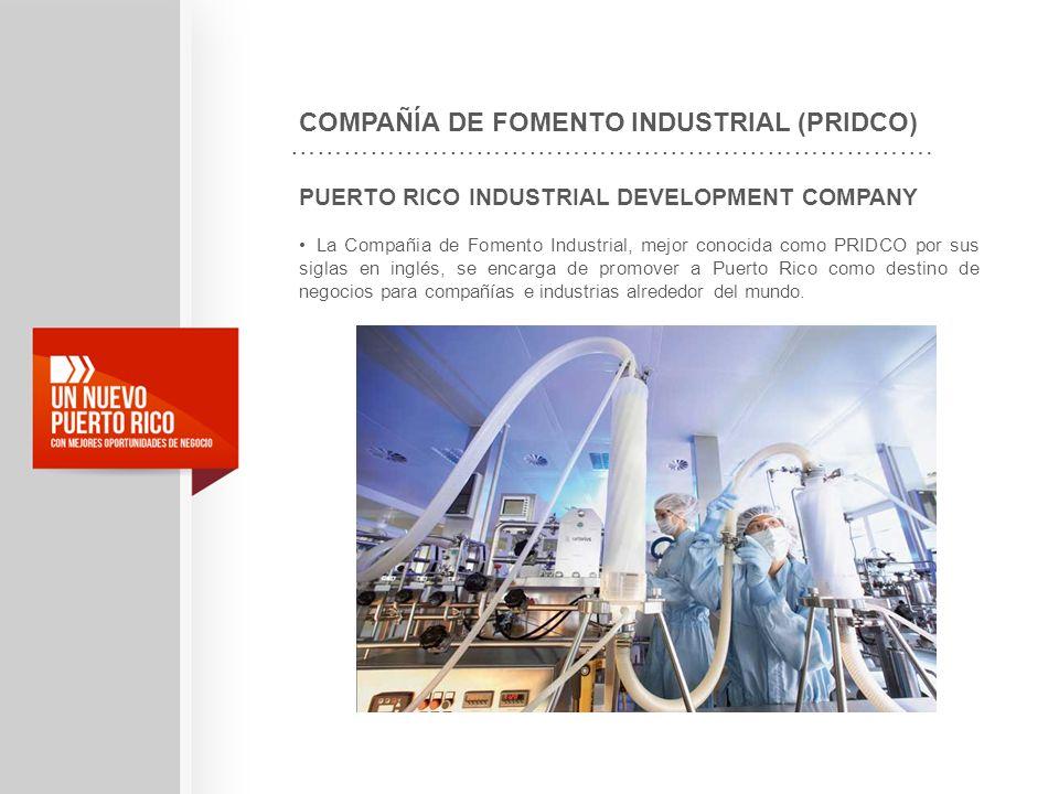 PUERTO RICO INDUSTRIAL DEVELOPMENT COMPANY La Compañia de Fomento Industrial, mejor conocida como PRIDCO por sus siglas en inglés, se encarga de promo