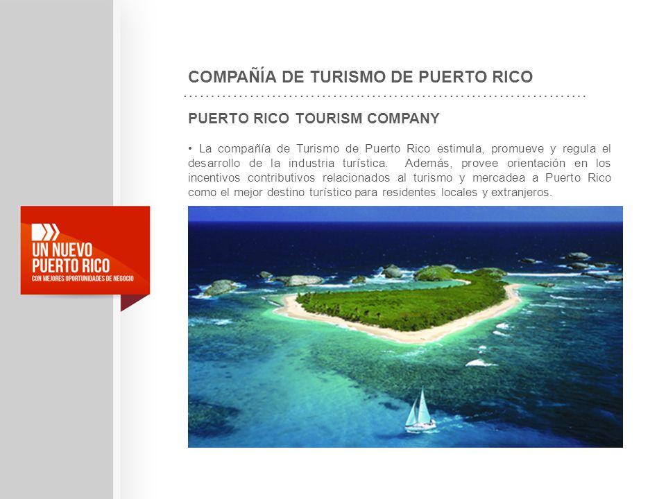 PUERTO RICO TOURISM COMPANY La compañía de Turismo de Puerto Rico estimula, promueve y regula el desarrollo de la industria turística. Además, provee