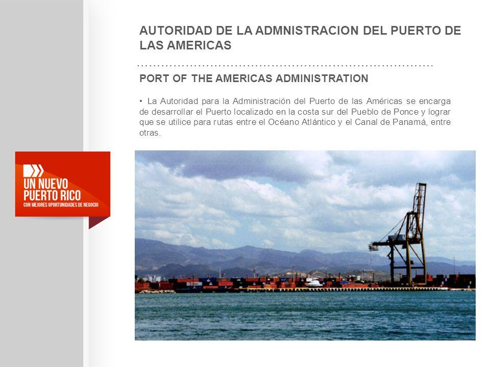 PORT OF THE AMERICAS ADMINISTRATION La Autoridad para la Administración del Puerto de las Américas se encarga de desarrollar el Puerto localizado en l