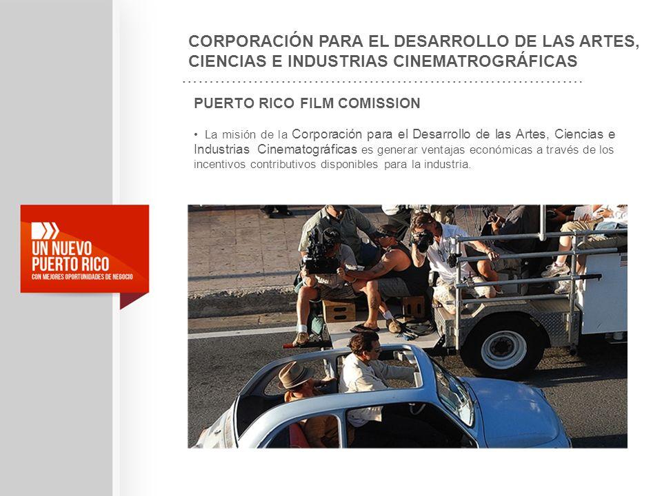 PUERTO RICO FILM COMISSION La misión de la Corporación para el Desarrollo de las Artes, Ciencias e Industrias Cinematográficas es generar ventajas eco