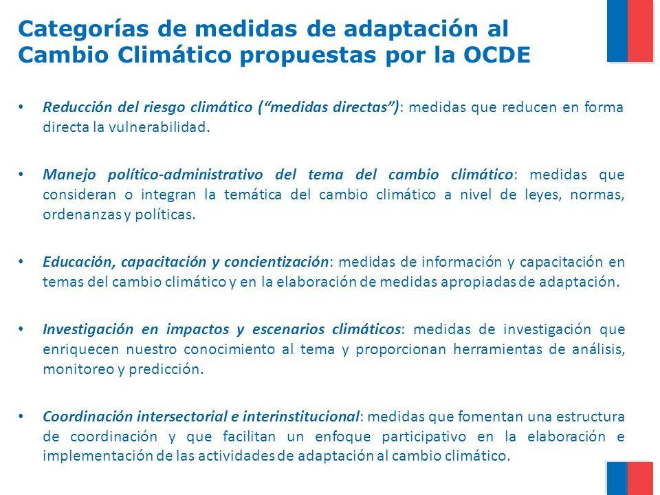 Categorías de medidas de adaptación al Cambio Climático propuestas por la OCDE Reducción del riesgo climático (medidas directas): medidas que reducen en forma directa la vulnerabilidad.