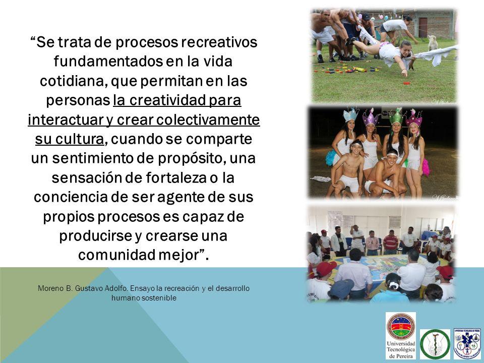 Se trata de procesos recreativos fundamentados en la vida cotidiana, que permitan en las personas la creatividad para interactuar y crear colectivamen