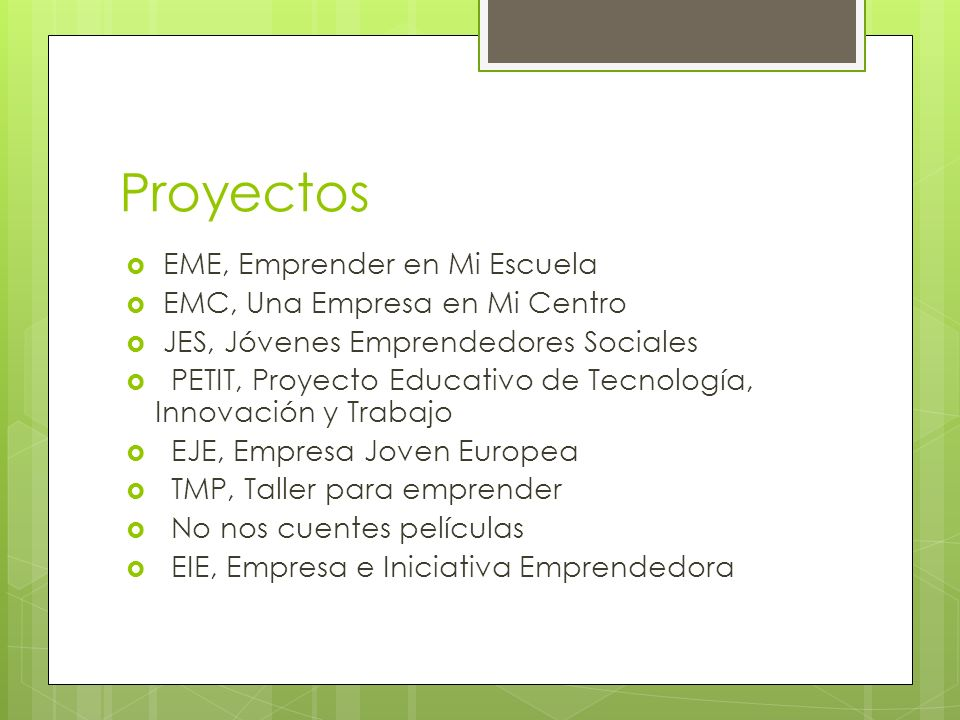 Proyectos EME, Emprender en Mi Escuela EMC, Una Empresa en Mi Centro JES, Jóvenes Emprendedores Sociales PETIT, Proyecto Educativo de Tecnología, Inno