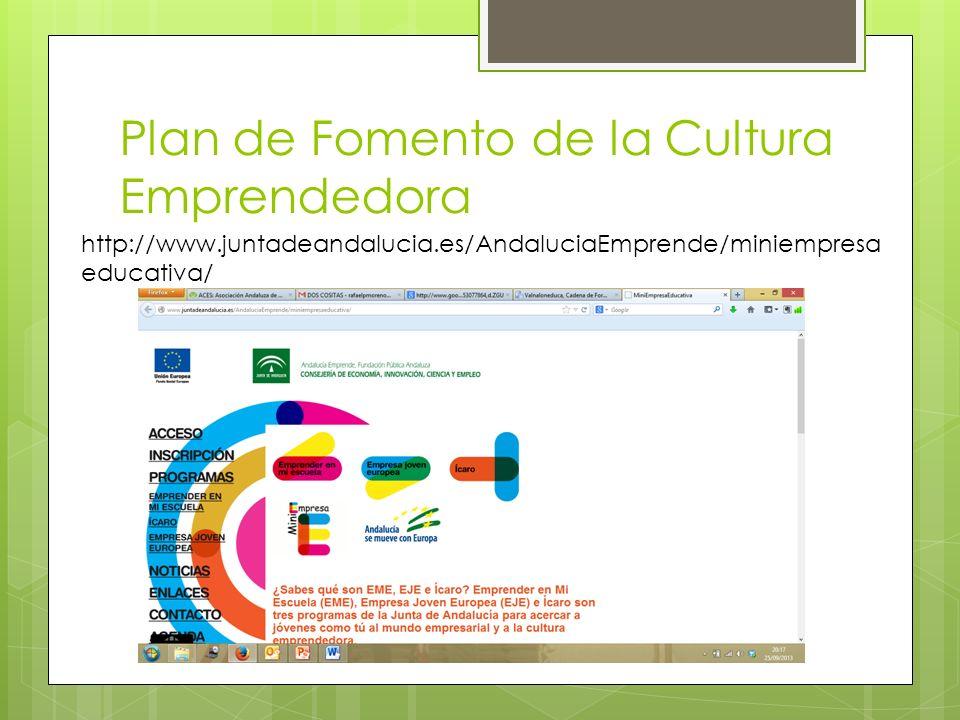 Plan de Fomento de la Cultura Emprendedora http://www.juntadeandalucia.es/AndaluciaEmprende/miniempresa educativa/