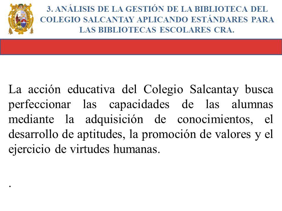 3. ANÁLISIS DE LA GESTIÓN DE LA BIBLIOTECA DEL COLEGIO SALCANTAY APLICANDO ESTÁNDARES PARA LAS BIBLIOTECAS ESCOLARES CRA. La acción educativa del Cole