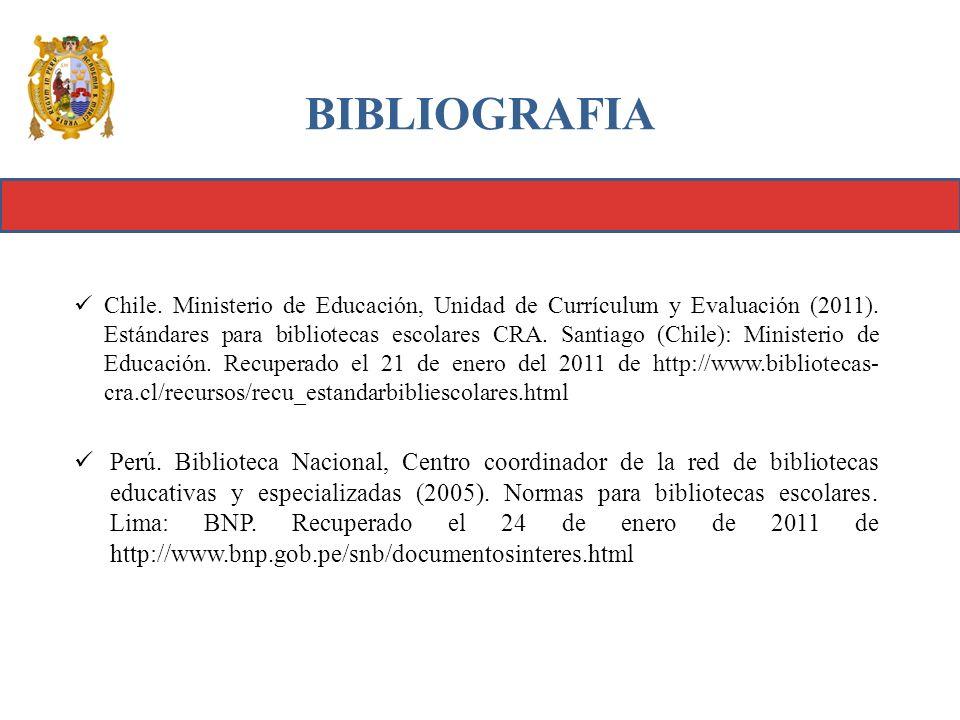 BIBLIOGRAFIA Chile. Ministerio de Educación, Unidad de Currículum y Evaluación (2011). Estándares para bibliotecas escolares CRA. Santiago (Chile): Mi