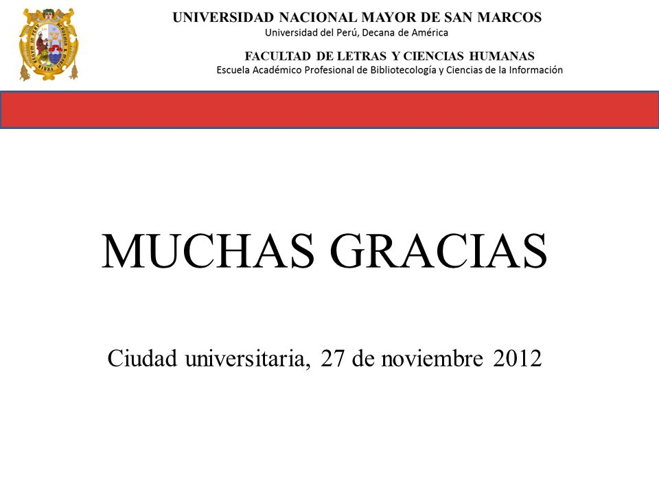 MUCHAS GRACIAS Ciudad universitaria, 27 de noviembre 2012