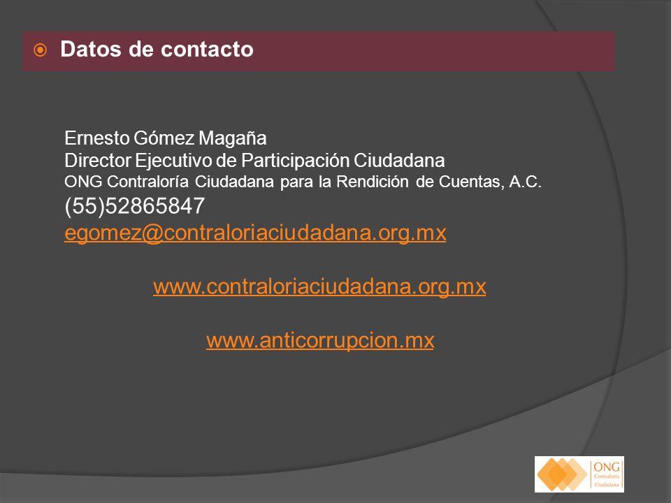 Datos de contacto Ernesto Gómez Magaña Director Ejecutivo de Participación Ciudadana ONG Contraloría Ciudadana para la Rendición de Cuentas, A.C. (55)
