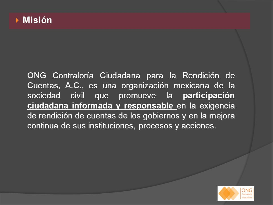 Misión ONG Contraloría Ciudadana para la Rendición de Cuentas, A.C., es una organización mexicana de la sociedad civil que promueve la participación c