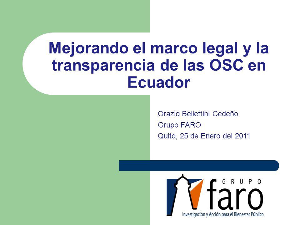 Mejorando el marco legal y la transparencia de las OSC en Ecuador Orazio Bellettini Cedeño Grupo FARO Quito, 25 de Enero del 2011