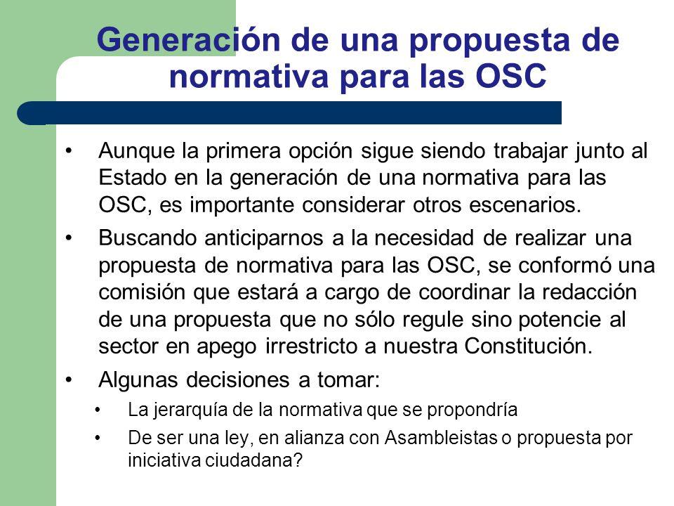 Generación de una propuesta de normativa para las OSC Aunque la primera opción sigue siendo trabajar junto al Estado en la generación de una normativa para las OSC, es importante considerar otros escenarios.