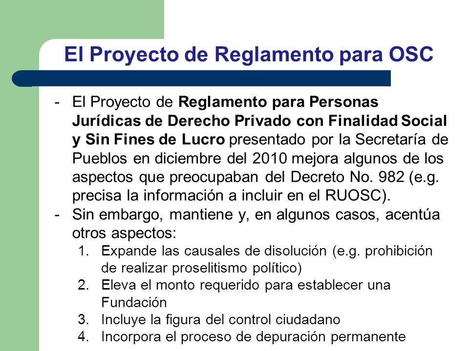 El Proyecto de Reglamento para OSC -El Proyecto de Reglamento para Personas Jurídicas de Derecho Privado con Finalidad Social y Sin Fines de Lucro presentado por la Secretaría de Pueblos en diciembre del 2010 mejora algunos de los aspectos que preocupaban del Decreto No.