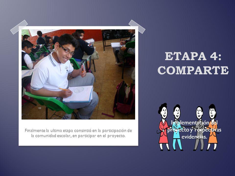 ETAPA 4: COMPARTE Finalmente la ultima etapa consintió en la participación de la comunidad escolar,, en participar en el proyecto. Implementación del