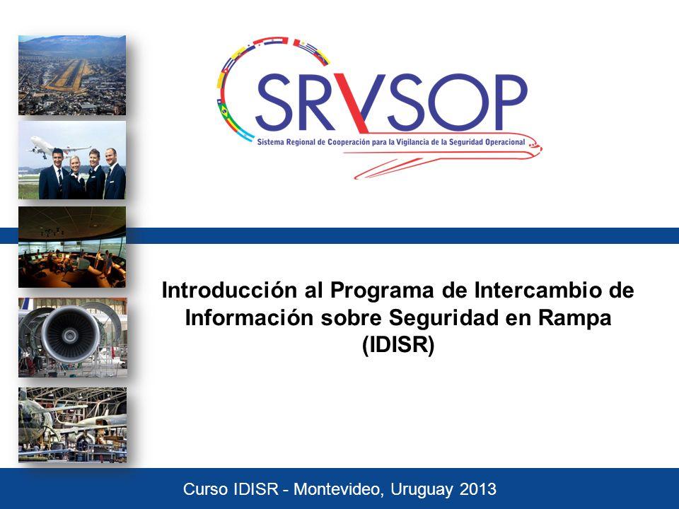 Introducción al Programa de Intercambio de Información sobre Seguridad en Rampa (IDISR) Curso IDISR - Montevideo, Uruguay 2013