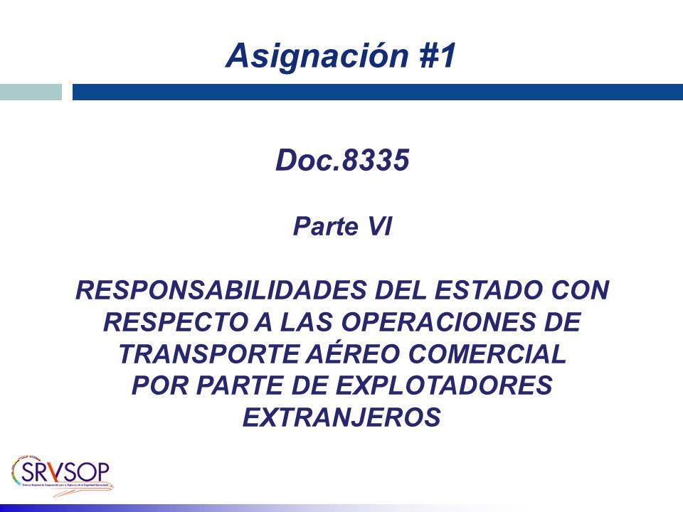 Asignación #1 Doc.8335 Parte VI RESPONSABILIDADES DEL ESTADO CON RESPECTO A LAS OPERACIONES DE TRANSPORTE AÉREO COMERCIAL POR PARTE DE EXPLOTADORES EXTRANJEROS