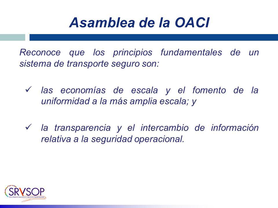 Asamblea de la OACI Reconoce que los principios fundamentales de un sistema de transporte seguro son: las economías de escala y el fomento de la uniformidad a la más amplia escala; y la transparencia y el intercambio de información relativa a la seguridad operacional.