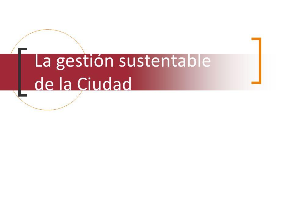 La gestión sustentable de la Ciudad