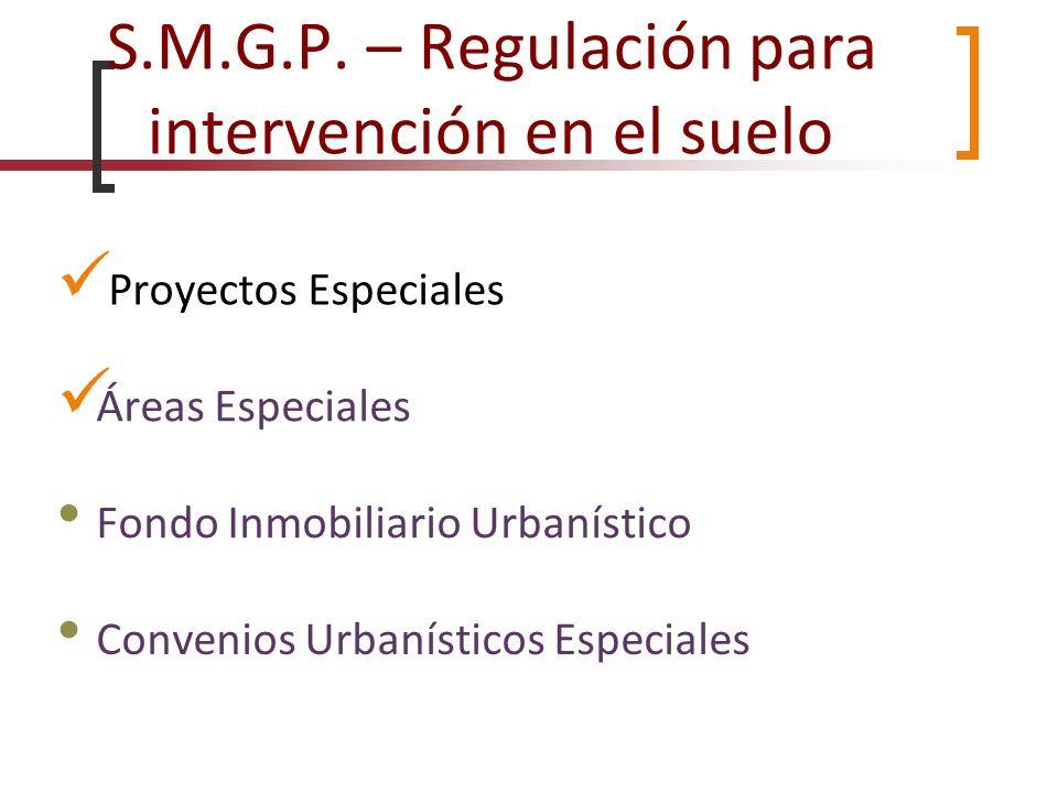 S.M.G.P. – Regulación para intervención en el suelo Proyectos Especiales Fondo Inmobiliario Urbanístico Áreas Especiales Convenios Urbanísticos Especi