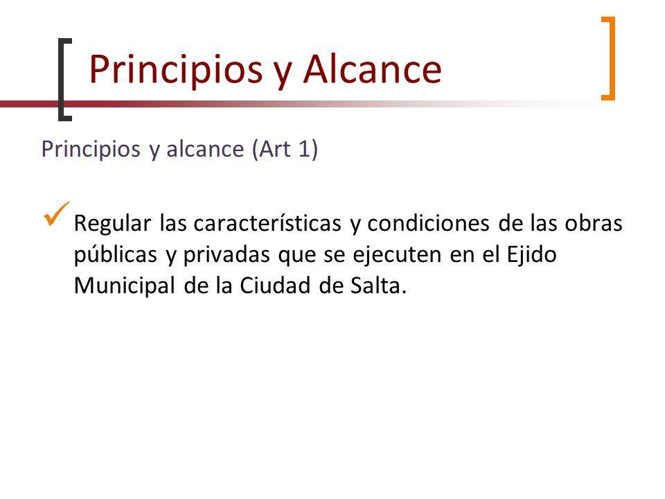 Principios y Alcance Principios y alcance (Art 1) Regular las características y condiciones de las obras públicas y privadas que se ejecuten en el Eji