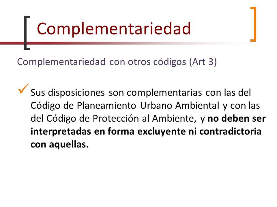 Complementariedad Complementariedad con otros códigos (Art 3) Sus disposiciones son complementarias con las del Código de Planeamiento Urbano Ambienta