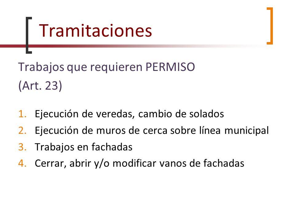 Tramitaciones Trabajos que requieren PERMISO (Art. 23) 1.Ejecución de veredas, cambio de solados 2.Ejecución de muros de cerca sobre línea municipal 3