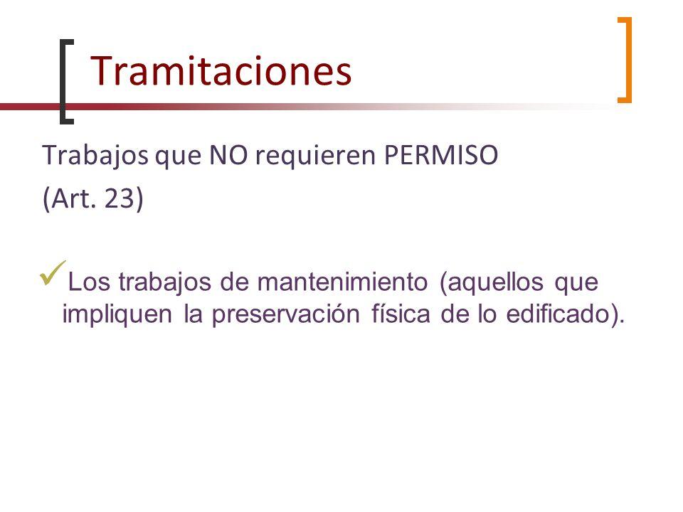 Tramitaciones Trabajos que NO requieren PERMISO (Art. 23) Los trabajos de mantenimiento (aquellos que impliquen la preservación física de lo edificado