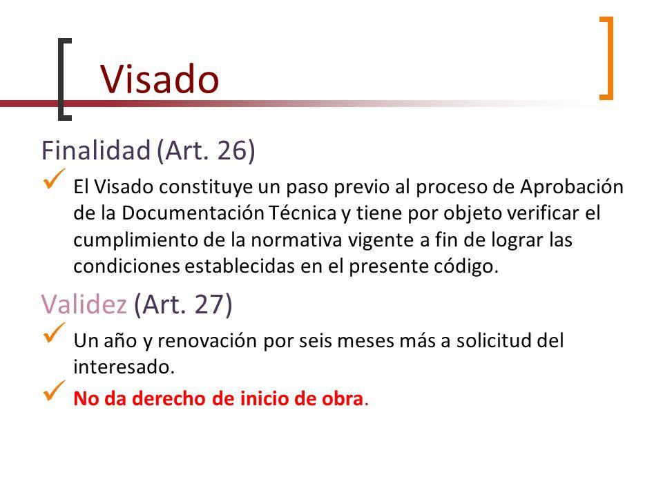 Visado Finalidad (Art. 26) El Visado constituye un paso previo al proceso de Aprobación de la Documentación Técnica y tiene por objeto verificar el cu