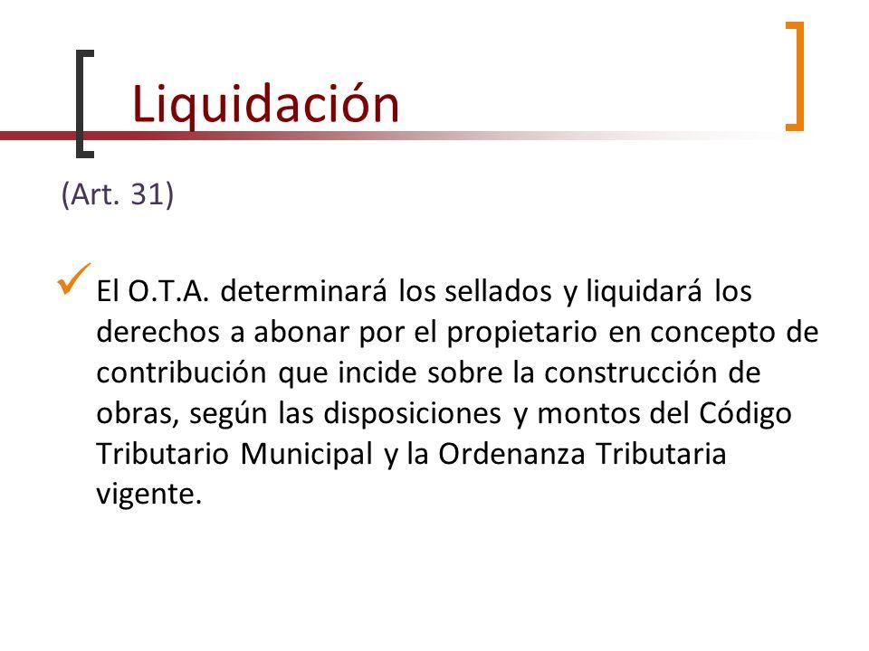 Liquidación (Art. 31) El O.T.A. determinará los sellados y liquidará los derechos a abonar por el propietario en concepto de contribución que incide s