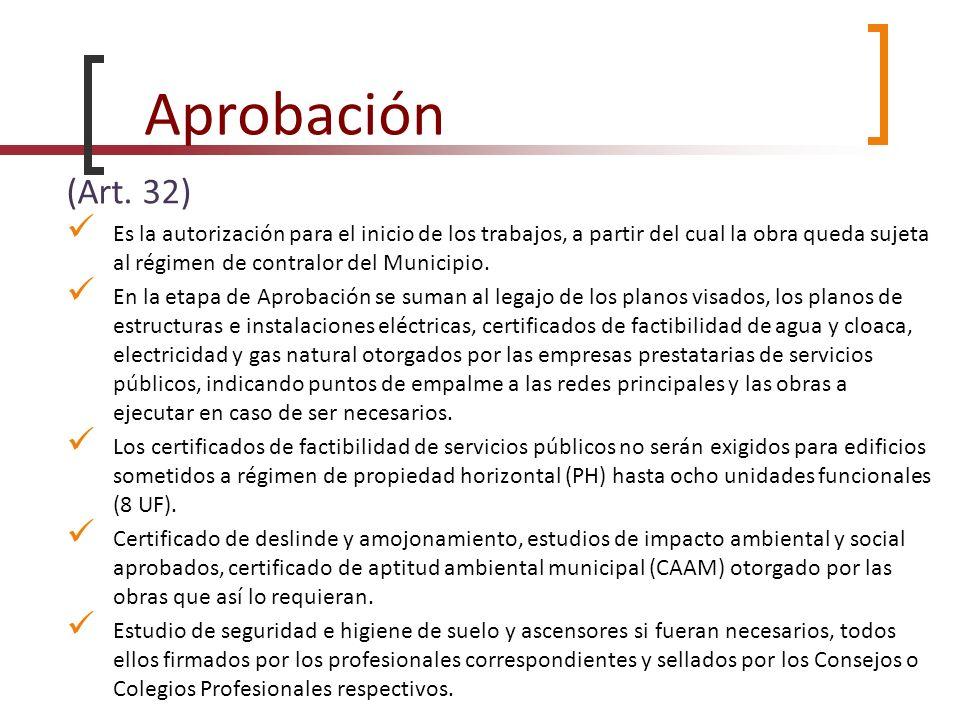 Aprobación (Art. 32) Es la autorización para el inicio de los trabajos, a partir del cual la obra queda sujeta al régimen de contralor del Municipio.