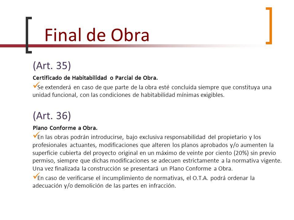 Final de Obra (Art. 35) Certificado de Habitabilidad o Parcial de Obra. Se extenderá en caso de que parte de la obra esté concluida siempre que consti