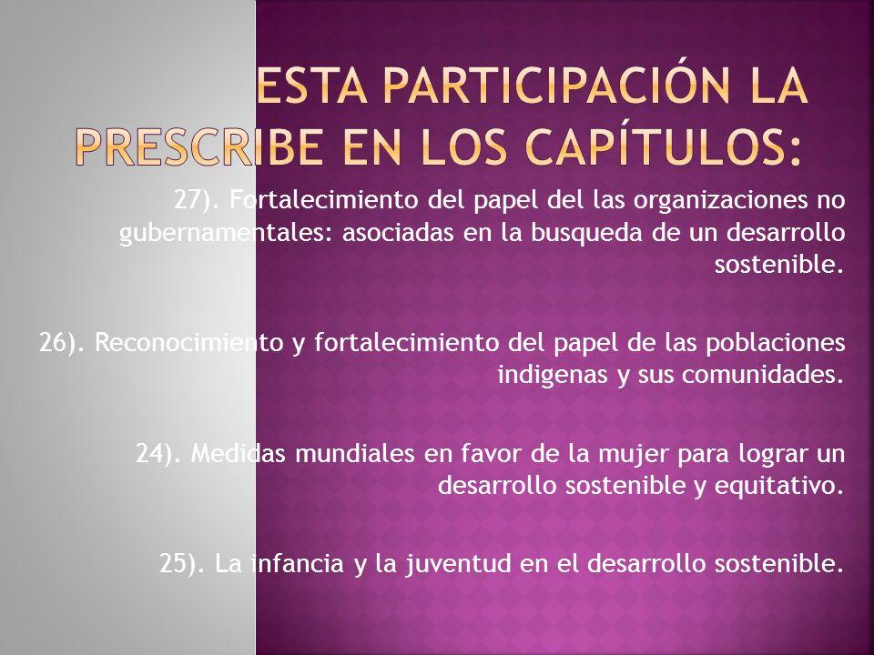 27). Fortalecimiento del papel del las organizaciones no gubernamentales: asociadas en la busqueda de un desarrollo sostenible. 26). Reconocimiento y