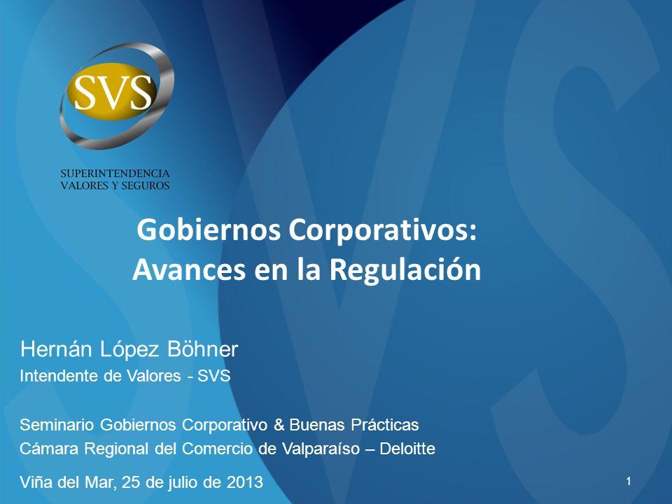 1 Gobiernos Corporativos: Avances en la Regulación Hernán López Böhner Intendente de Valores - SVS Seminario Gobiernos Corporativo & Buenas Prácticas
