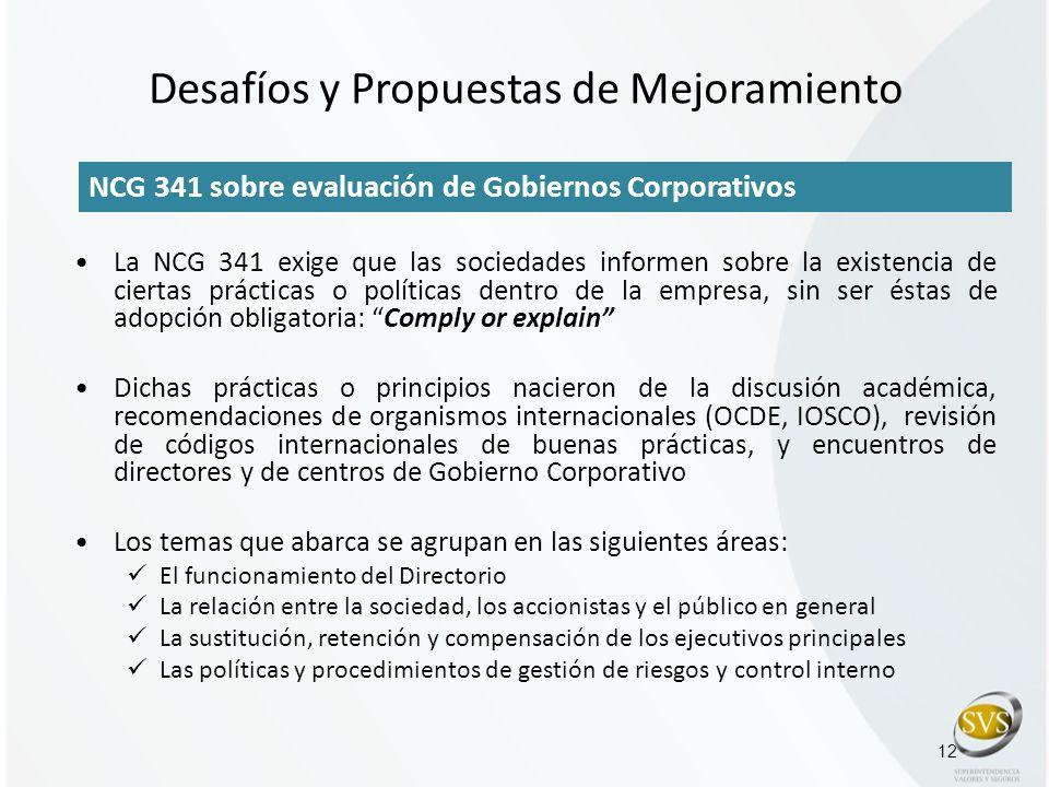 Desafíos y Propuestas de Mejoramiento 12 NCG 341 sobre evaluación de Gobiernos Corporativos La NCG 341 exige que las sociedades informen sobre la exis