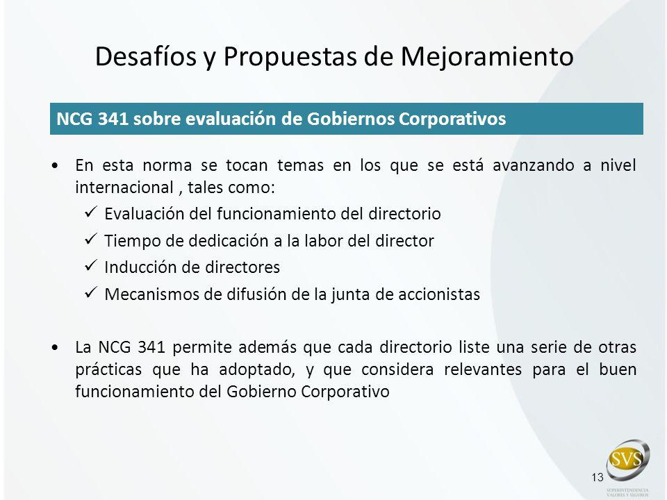 13 NCG 341 sobre evaluación de Gobiernos Corporativos En esta norma se tocan temas en los que se está avanzando a nivel internacional, tales como: Eva