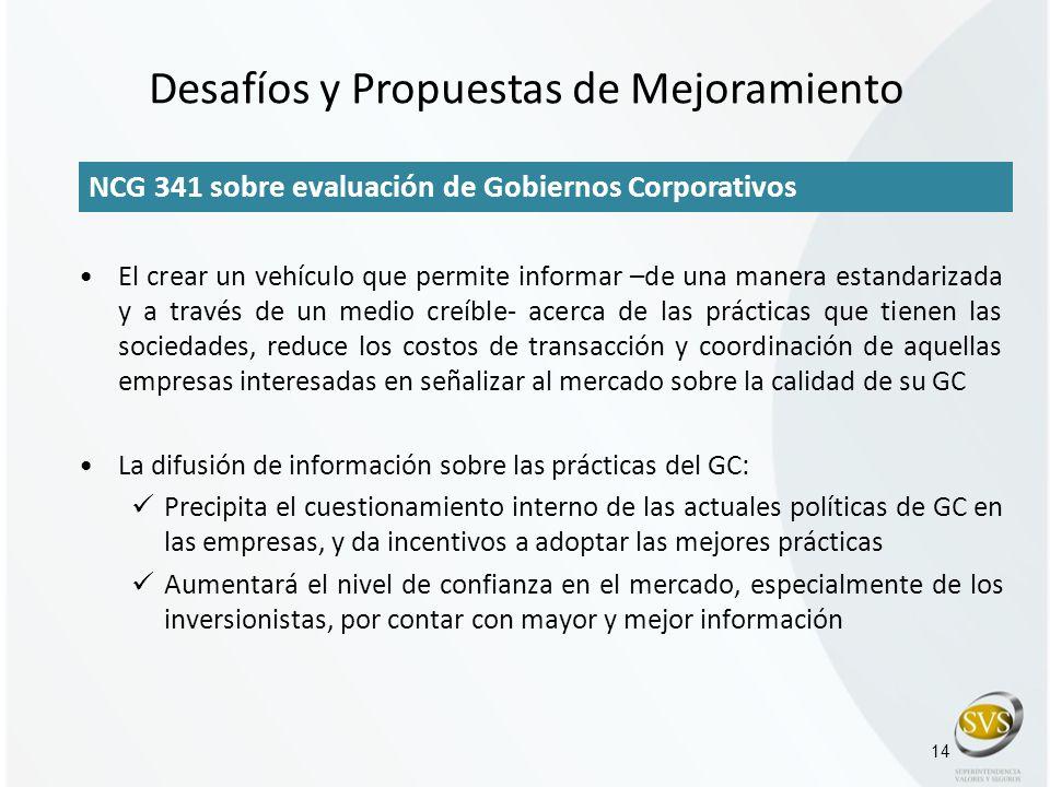 14 NCG 341 sobre evaluación de Gobiernos Corporativos El crear un vehículo que permite informar –de una manera estandarizada y a través de un medio cr