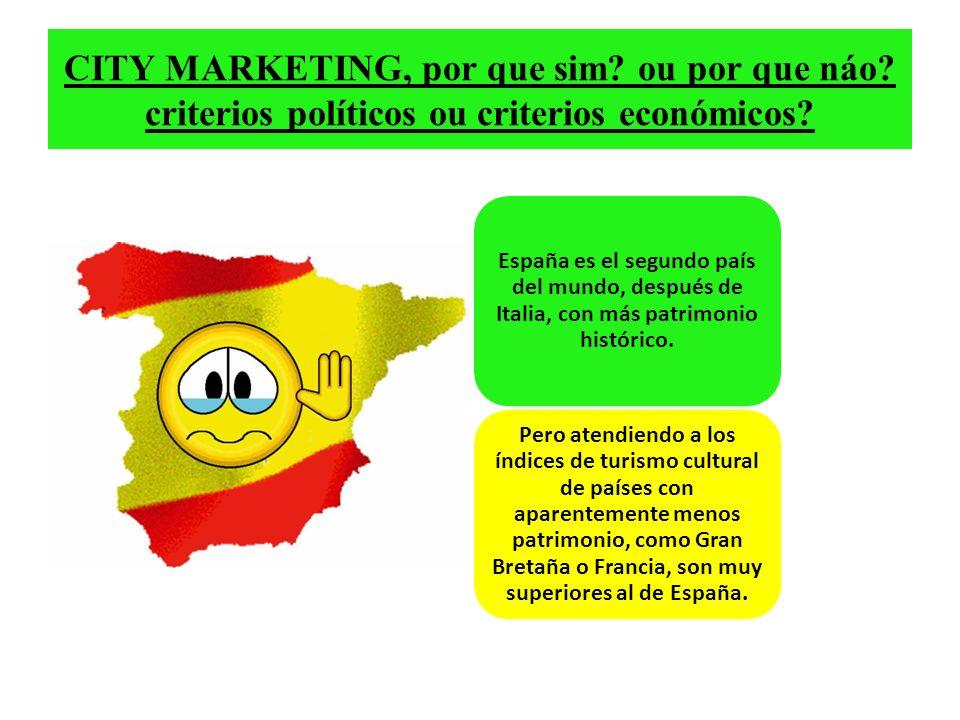 CITY MARKETING, por que sim? ou por que náo? criterios políticos ou criterios económicos? España es el segundo país del mundo, después de Italia, con