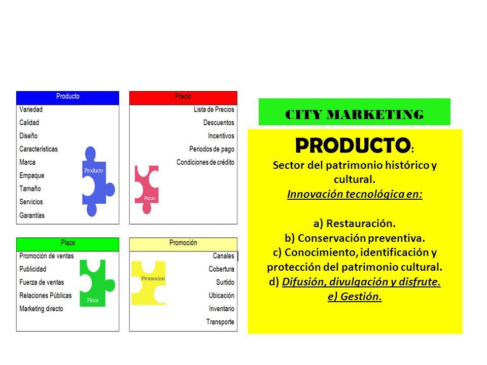 CITY MARKETING PRODUCTO : Sector del patrimonio histórico y cultural. Innovación tecnológica en: a) Restauración. b) Conservación preventiva. c) Conoc