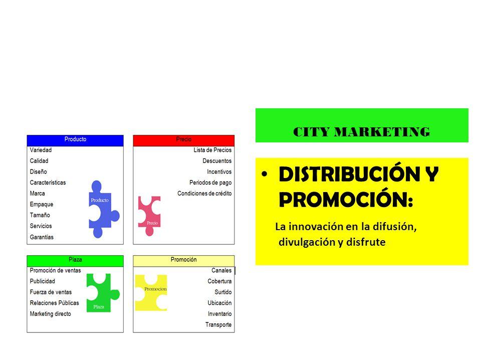 DISTRIBUCIÓN Y PROMOCIÓN: La innovación en la difusión, divulgación y disfrute CITY MARKETING