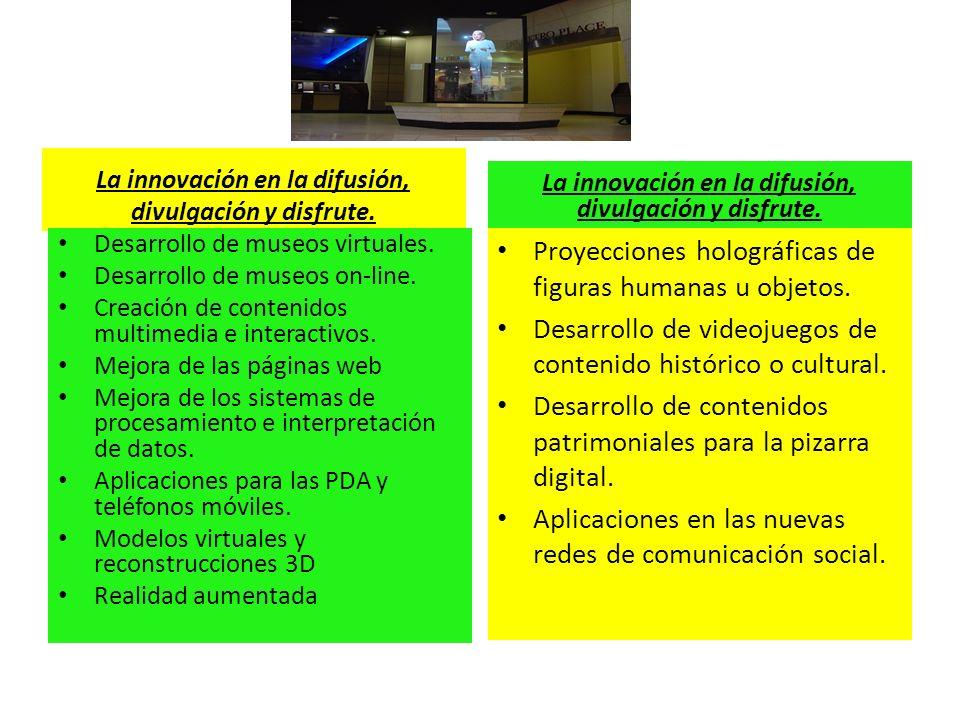 La innovación en la difusión, divulgación y disfrute. Desarrollo de museos virtuales. Desarrollo de museos on-line. Creación de contenidos multimedia